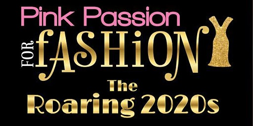 6th Annual Pink Passion for Fashion: The Roaring 2020's
