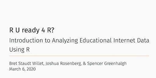 R U Ready 4 R?: Introduction to Analyzing Educational Internet Data Using R
