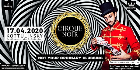 CIRQUE NOIR - NOT YOUR ORDINARY CLUBBIN // KOTTULINSKY Tickets