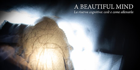 A beautiful mind, la riserva cognitiva: cos'è e come allenarla  tickets