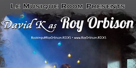 Roy Orbison Tribute by David K and his band 7:30pm tickets