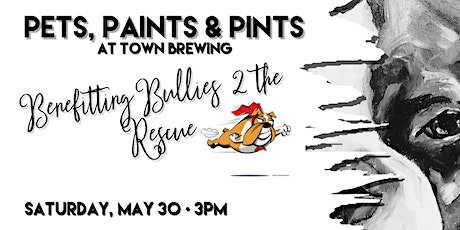 Pets, Paints & Pints benefitting Bullies 2 the Rescue tickets