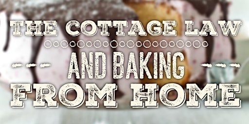 The Cottage Law and Baking From Home - Let us help you navigate!
