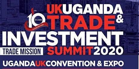 UK-Uganda Investment Summit 2020 | A trade & Investment Convention. tickets