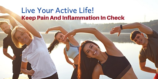 Live Your Active Life.  Keep  Pain and Inflammation  in check - Naturally