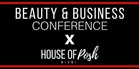 House of Posh Miami X Beauty & Business Conference tickets