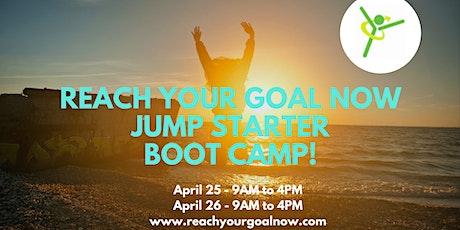 Reach Your Goal Now! Jump Starter Boot camp! tickets