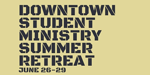 Downtown Student Ministry Summer Retreat