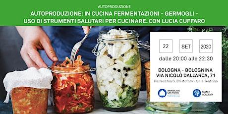 Autoproduzione cucina:fermentazioni,germogli,pasta madre-strumenti salutari biglietti