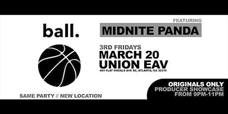Ball w/ Midnite Panda. March 20 at Union EAV tickets