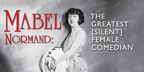 Mabel Normand: The Greatest [Silent] Female Comedian tickets