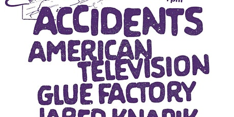 Accidents w/ American Television, Glue Factory & Jared Knapik tickets