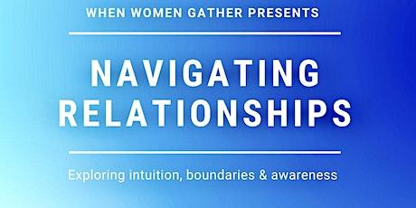 Navigating Relationships - Intuition, boundaries & awareness  tickets