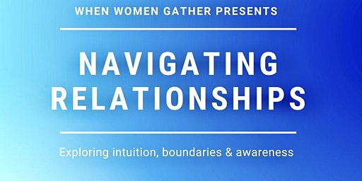 Navigating Relationships - Intuition, boundaries & awareness