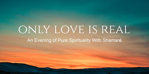 Only Love is Real - An Evening of Pure Spirituality With Shamaré