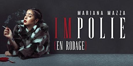 Mariana Mazza - Impolie en rodage billets