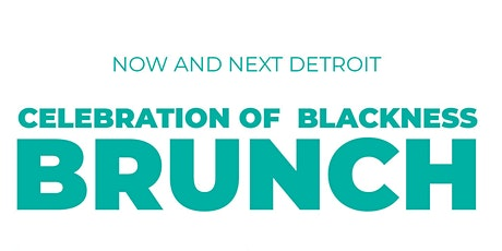 Now and Next Detroit: Celebration of Blackness Brunch tickets
