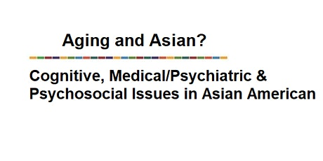Aging & Asian? Cognitive, Medical/Psychiatric & Psychosocial Issues tickets