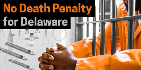 Death Penalty In Delaware: An Educational And Action Based Forum tickets