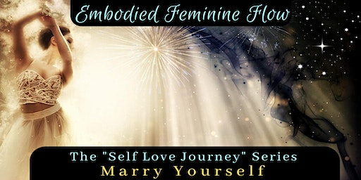 Marry Yourself - Embodied Feminine Flow - Self Love Journey  PM