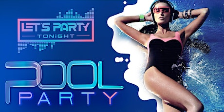 LET'S PARTY TONIGHT POOL PARTY 7 tickets