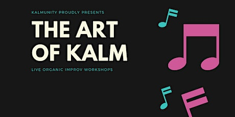 Kalmunity Improv Workshops : The Art of Kalm tickets