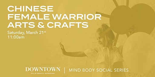 Chinese Female Warrior Arts & Crafts w/ Brush Strokes & More at Downtown Palm Beach Gardens