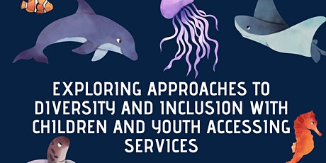 Exploring Approaches to Diversity and Inclusion with Children and Youth Accessing Services tickets