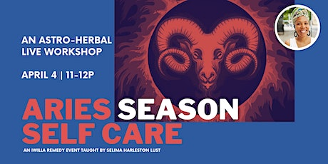 Aries Season Self Care An Astro-Herbal Live Workshop tickets