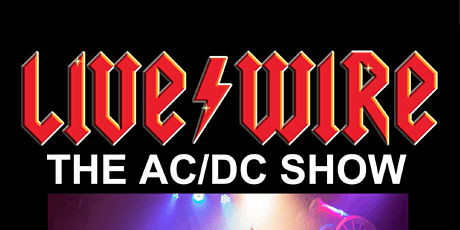 LIVE WIRE- THE AC/DC SHOW tickets