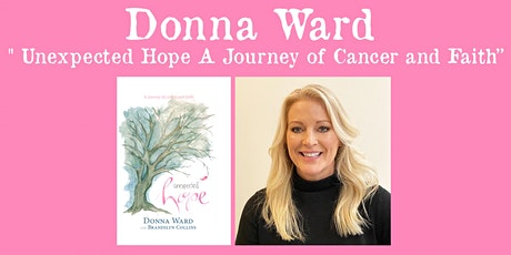"Donna Ward "" Unexpected Hope: A Journey of Cancer and Faith"" tickets"