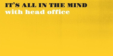 IT'S  ALL IN THE MIND with HEAD OFFICE tickets