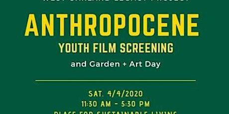 Anthropocene Youth Film Screening & Garden + Art Day tickets