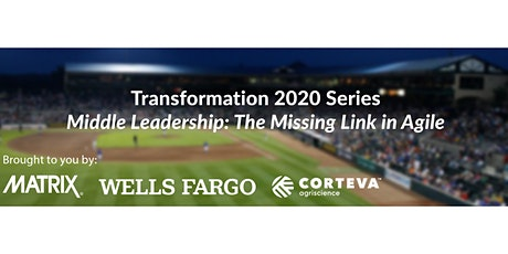 Transformation 2020 Series - Middle Leadership: The Missing Link in Agile tickets