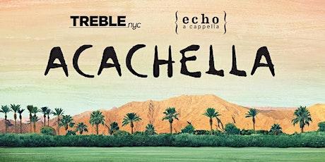 Treble NYC and Echo Present: ACACHELLA tickets