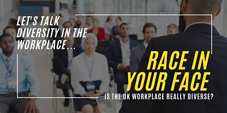 RACE IN YOUR FACE - Is The UK Workplace Really Diverse? tickets