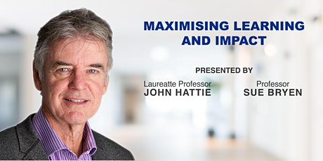 Maximising Learning and Impact -  Presented by John Hattie and Sue Bryen tickets