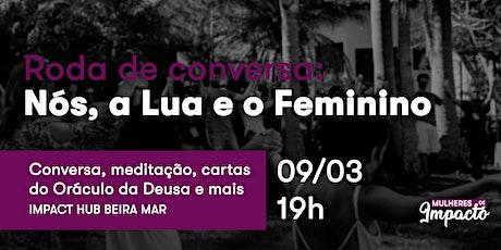 Roda de conversa: Nós, a Lua e o Feminino #MulheresDeImpacto ingressos