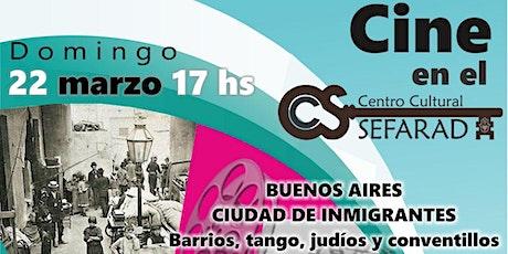 Cine en el CCS: BUENOS AIRES CIUDAD DE INMIGRANTES - Barrios, Tango, Judíos y Conventillos - Charla y Proyecciones con la Prof. Alicia Benmergui entradas