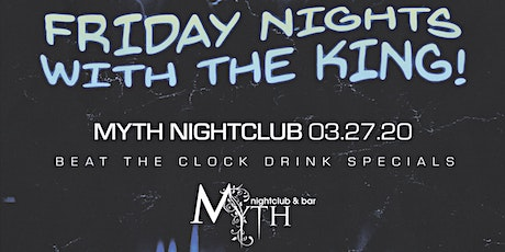 Friday Nights with The King at Myth Nightclub 03.27.2020 tickets