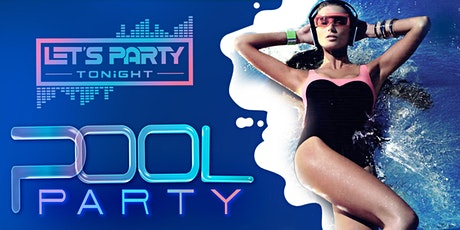 LET'S PARTY TONIGHT POOL PARTY 10 tickets