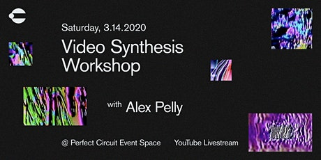 Video Synthesis Workshop with Alex Pelly (EVENT POSTPONED) tickets