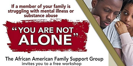 """""""You Are Not Alone!"""" - Workshop Series supporting African American families w/ loved ones experiencing Mental Health Crisis & Drug Use tickets"""