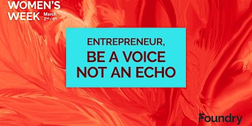 Entrepreneurs, Be a Voice Not an Echo