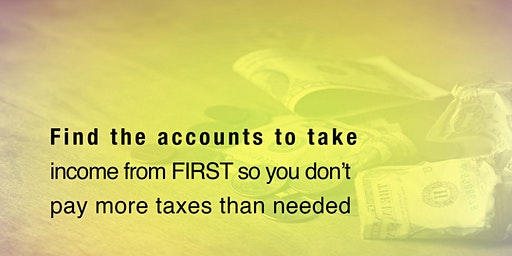 Find accounts to take income from FIRST so you don't pay more taxes