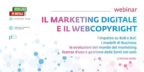 ECCELLENZE IN DIGITALE | MARKETING DIGITALE E WEBCOPYRIGHT (WEBINAR): impatto su B2B e B2C, modelli di Business, evoluzioni del marketing, licenze d'uso e gestione delle fonti nel web  biglietti