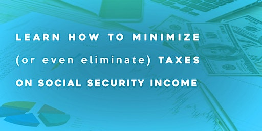 Learn How to minimize (or even eliminate) taxes on Social Security income