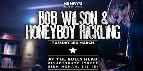 Bob Wilson & Honeyboy Hickling tickets