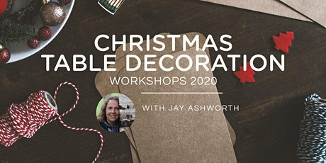 CHRISTMAS TABLE DECORATION WORKSHOP 2020 - SAT 12TH DEC AM tickets