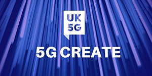 DCMS 5G Create – Competition Briefing Event: Salford